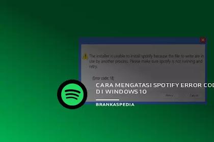 Cara Mengatasi Spotify Error Code 18 Saat Penginstalan di Windows 10