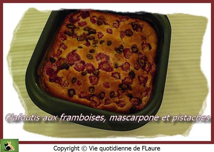 Vie quotidienne de FLaure: Clafoutis aux framboises, mascarpone et pistaches