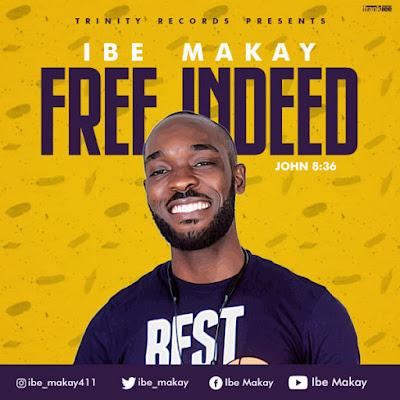 Ibe Makay - Free Indeed Lyrics & Audio