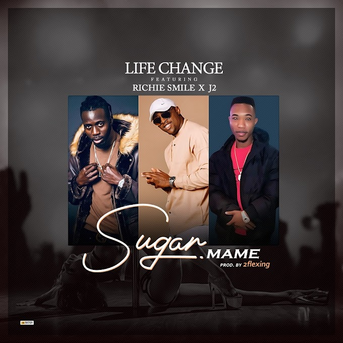 Music: Life Change ft Richie Smile, J2 - Sugar Mame