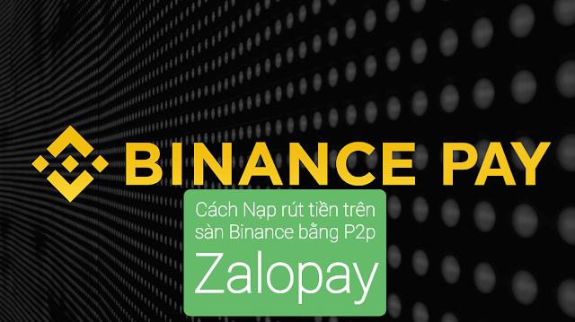 Cách Nạp rút tiền trên sàn Binance bằng P2p Zalopay