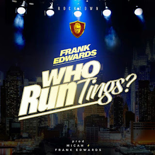 Frank Edwards - Who Run Things [Mp3, Lyrics, Video]