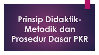 Prinsip Didaktik-Metodik dan Prosedur Dasar PKR
