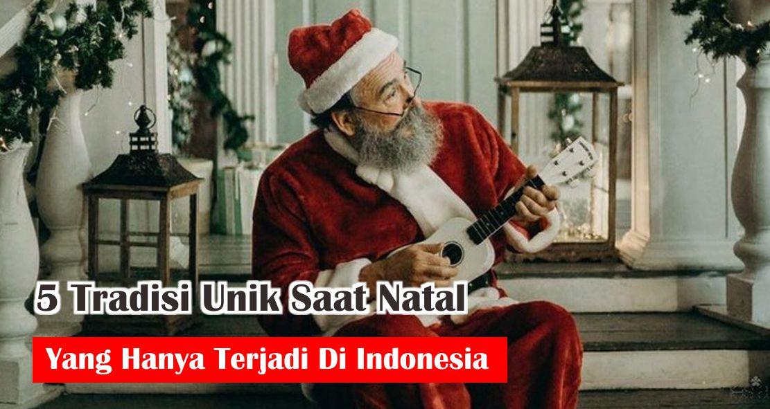 5 Tradisi Unik Saat Natal Yang Hanya Terjadi Di Indonesia