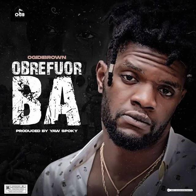 Ogidi Brown – Obrefuor Ba (Prod. By Yaw Spoky)