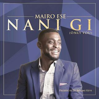 Mairo Ese - Nani Gi (Only You) Lyrics