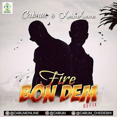 Cabum – Fire Bon Dem (Refix)  (Feat. Okyeame Kwame)