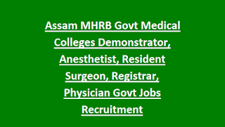 Assam MHRB Govt Medical Colleges Demonstrator, Anesthetist, Resident Surgeon, Registrar, Physician Govt Jobs Recruitment Notification 2018