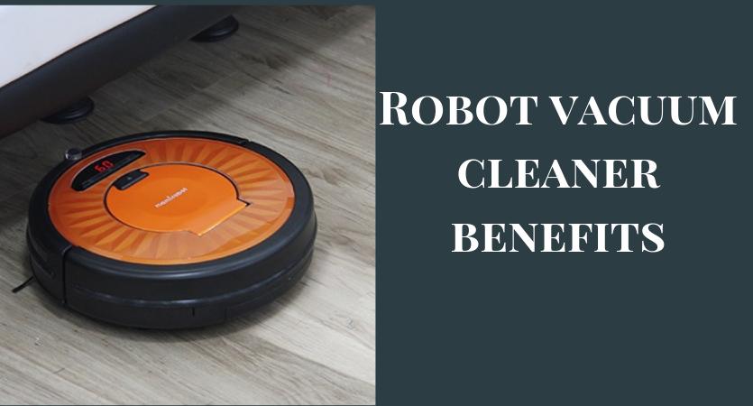 Robot vacuum cleaner benefits