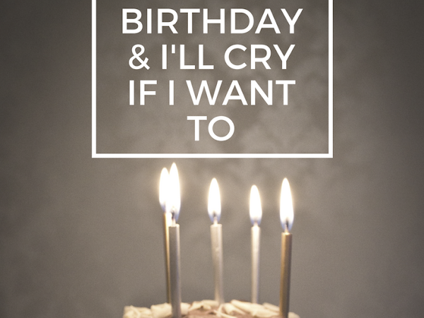 It's My Birthday & I'll Cry If I Want To