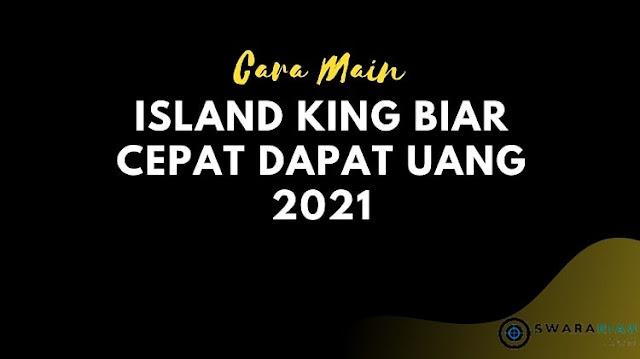 Cara memainkan Island King Biar Dapat Uang