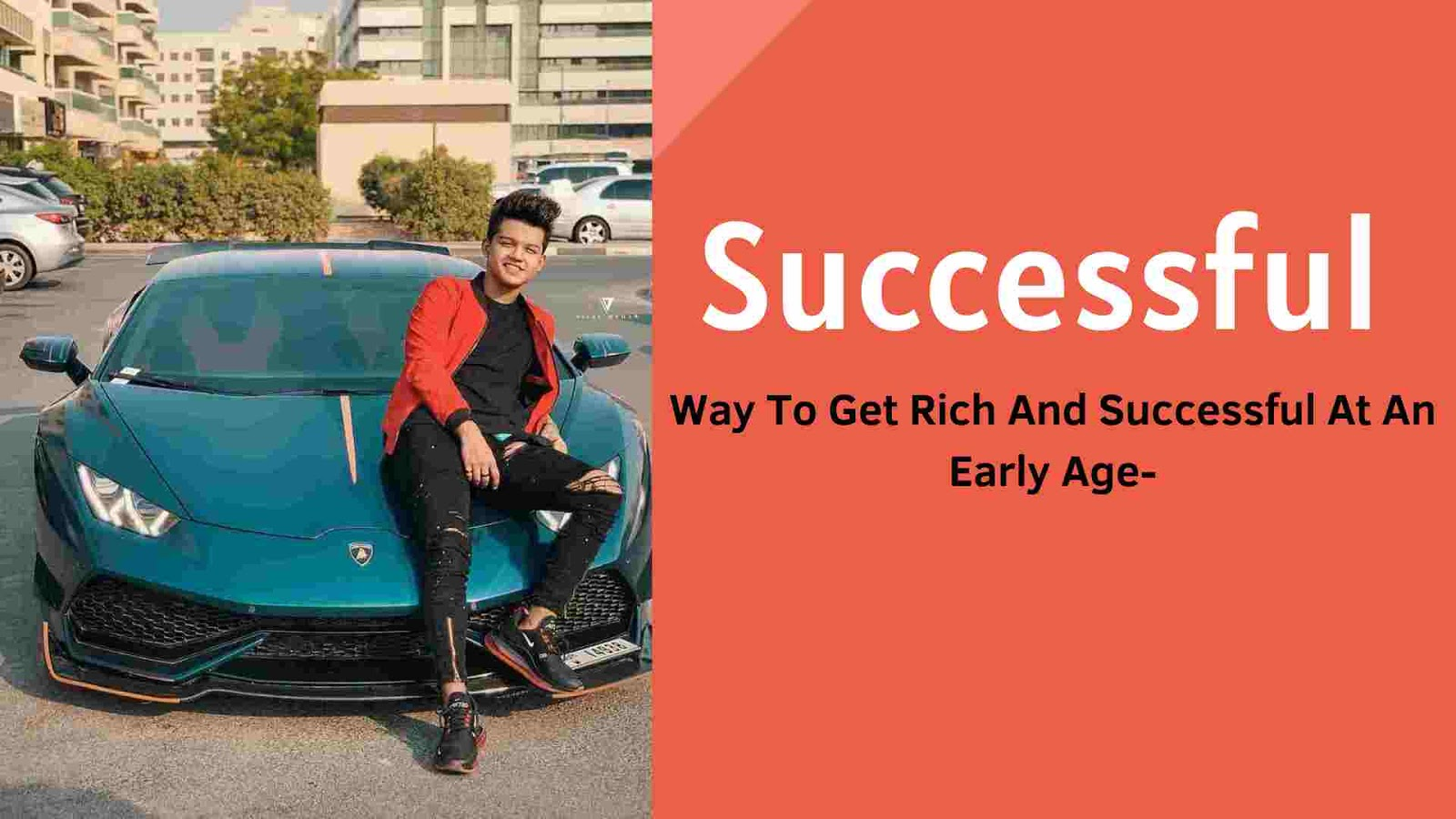 Way To Get Rich And Successful At An Early Age - Motivational