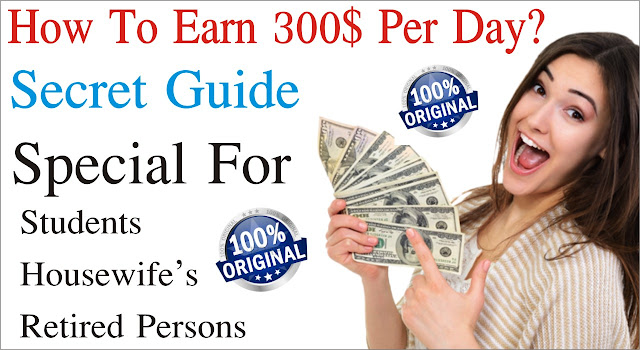 How to earn Money Online Secret Guide - Earn 300$ Per Day Easily