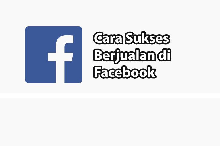 Cara Jualan di Facebook dan Tips Suksesnya