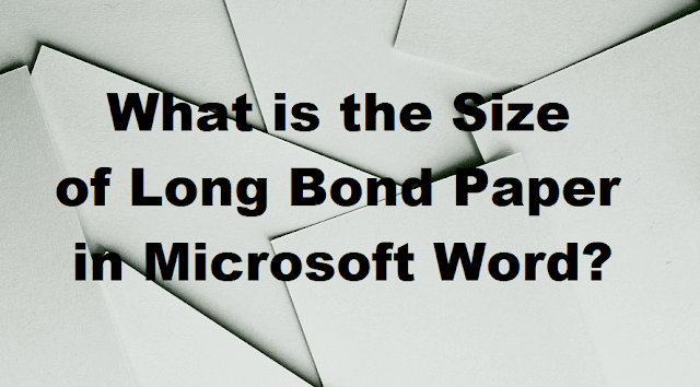 Size of Long Bond Paper in Microsoft Word?