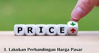 Lakukan Perbandingan Harga Pasar merupakan salah satu tips untuk membangun bisnis online