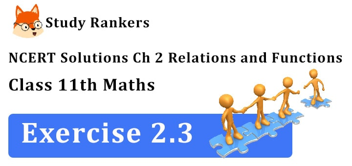 NCERT Solutions for Class 11 Maths Chapter 2 Relations and Functions Exercise 2.3