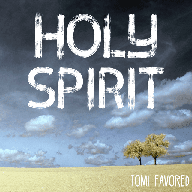 Music: Holy Spirit - Tomi Favored