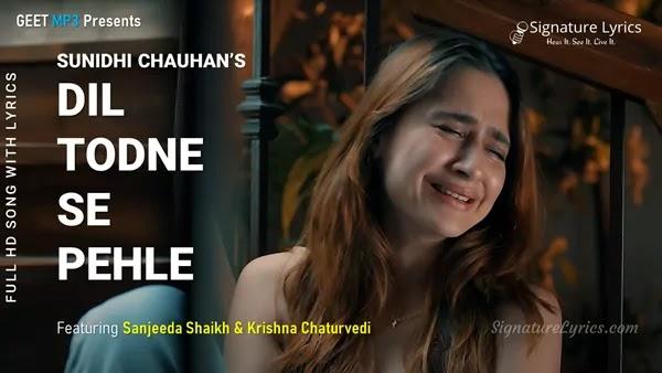 Dil Todne Se Pehle Lyrics - Sunidhi Chauhan | Jass Manak | Sanjeeda Shaikh