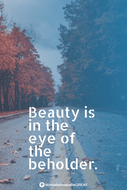 """Wise Old Sayings And Proverbs: """"Beauty is in the eye of the beholder."""""""
