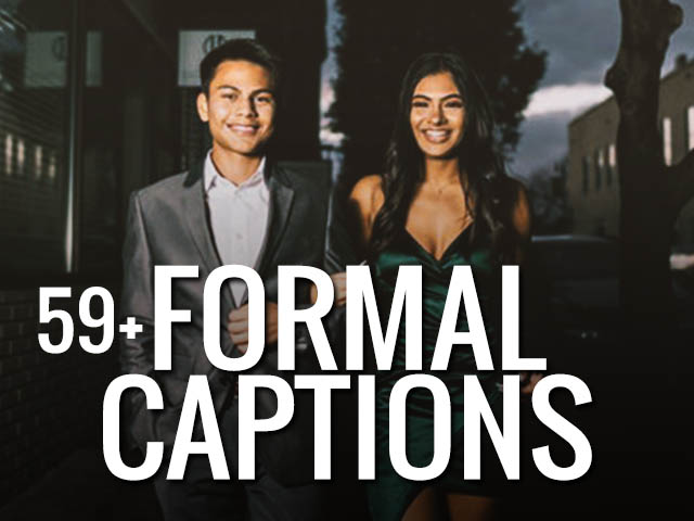 59 Best Formal Captions for Instagram formal selfies and formal pictures. collection of cute, funny, semi formal, good formal captions for your semi formal dance and dress pics.