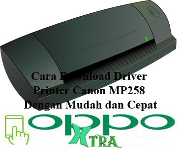 Cara Download Driver Printer Canon MP258 Dengan Mudah dan Cepat