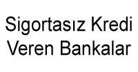 Sigortasız Kredi Veren Bankalar
