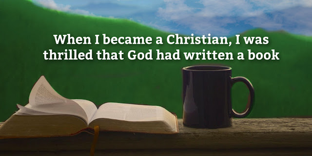 When I became a Christian I was thrilled that God had written a Book. Do you understand the incredible blessing of God's Word? This devotion explains.
