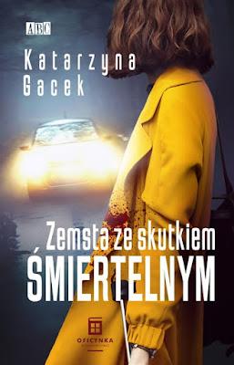"""Katarzyna Gacek """"Zemsta ze skutkiem śmiertelnym"""". Recenzja."""