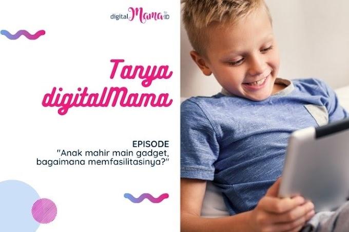 [Tanya digitalMama] Anak Mahir Main Gadget, Bagaimana Memfasilitasinya?