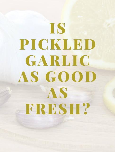 Is pickled garlic as good as fresh