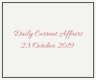Daily Current Affairs 23 October 2019