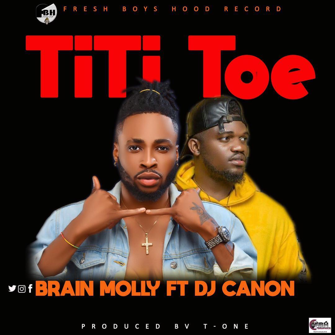 Music: Brain Molly ft DJ Canon - Titi toe