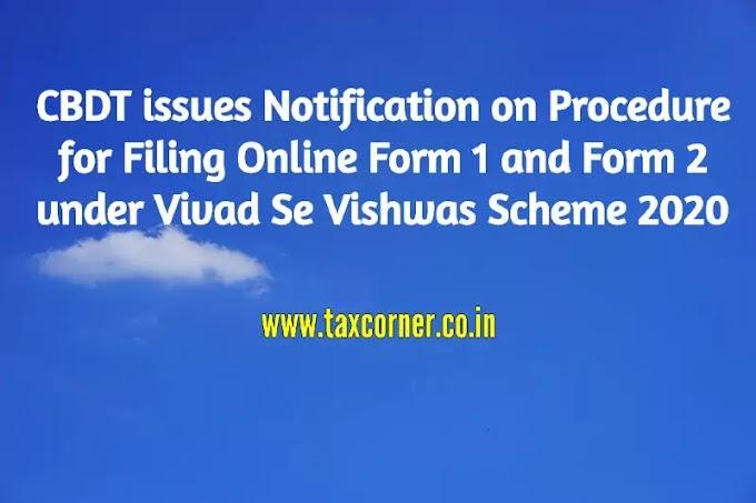 CBDT issues Notification on Procedure for Filing Online Form 1 and Form 2 under Vivad Se Vishwas Scheme 2020