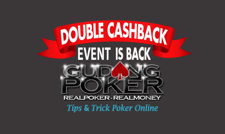 EVENT DOUBLE CASHBACK IS BACK | GUDANG POKER