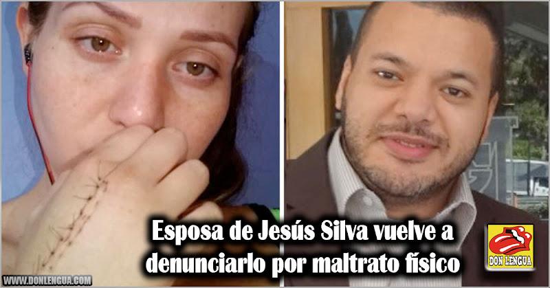 Esposa de Jesús Silva vuelve a denunciarlo por maltrato físico