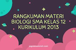 Rangkuman Materi Pelajaran Biologi SMA Kelas 12 Kurikulum 2013