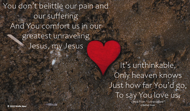 You don't belittle our pain and our suffering and you comfort us in our greatest unraveling Jesus, my Jesus