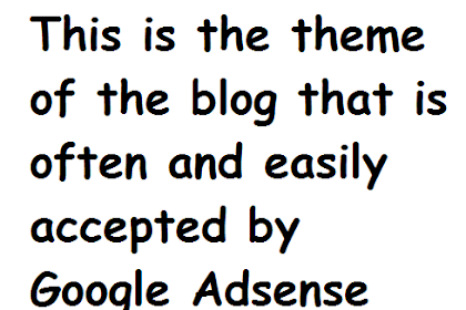 Tips & tricks These are the themes of blogs that are often and easily accepted by the latest Google Adsense 2019