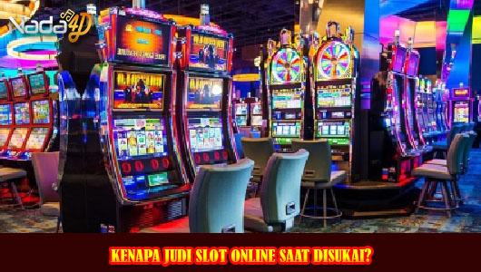 Kenapa Judi Slot Online Saat Disukai?
