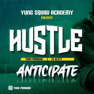 Anticipate Gbedu: Yung Paragon Ft Klefy – Hustle || @I_amyungparagon