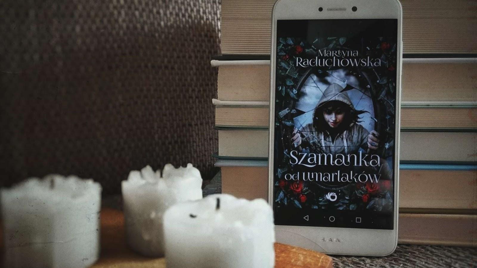 Była sobie Szamanka od umarlaków, czyli o serii Martyny Raduchowskiej
