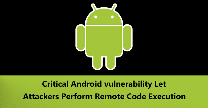 Android vulnerability  - Android 2Bvulnerability - Critical Android Vulnerability Let Hackers Execute Arbitrary Code Remotely