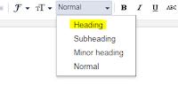 """تسجيل الدخول إلى Blogger . انقر على المدونة التي تريد العمل عليها. في القائمة اليسرى ، انقر فوق """" المشاركات"""" . اختر المنشور الذي تريد العمل عليه وانقر فوق تحرير""""  edit""""  . قم بتمييز  وتظليل النص الذي تريد تحويله إلى رأس عنوان .في شريط القائمة بجوار """"عادي"""" ، انقر فوق السهم لأسفل . اختر نوع العنوان الذي تريده سواء كان heading ، subheading، minor heading ،normal"""