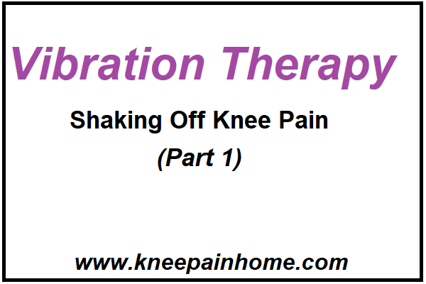 Vibration Therapy - Shaking Off Knee Pain (Part 1)