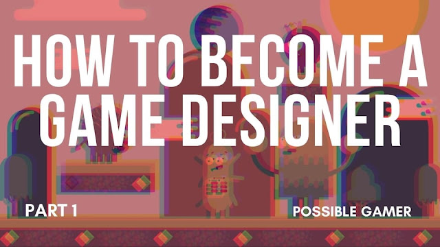 How to Become a Game Designer part 1