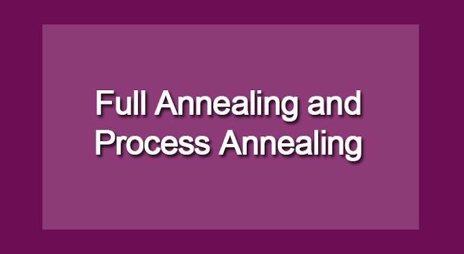 Difference between Full Annealing and Process Annealing