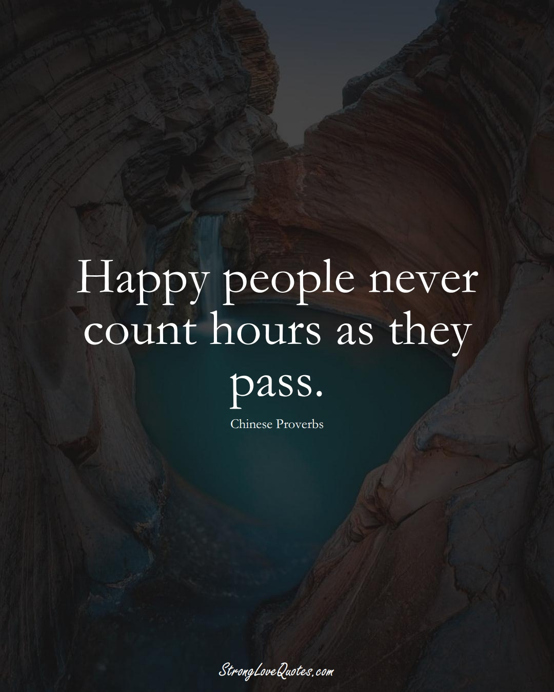 Happy people never count hours as they pass. (Chinese Sayings);  #AsianSayings