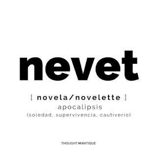 Imagen con solo texto que resume la esencia del proyecto: Nevet, novela/novelette. Apocalipsis. Soledad, supervivencia, cautiverio.