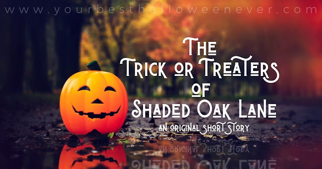 The Trick or Treaters of Shaded Oak Lane, Original Halloween Short Story, Your Best Halloween Ever
